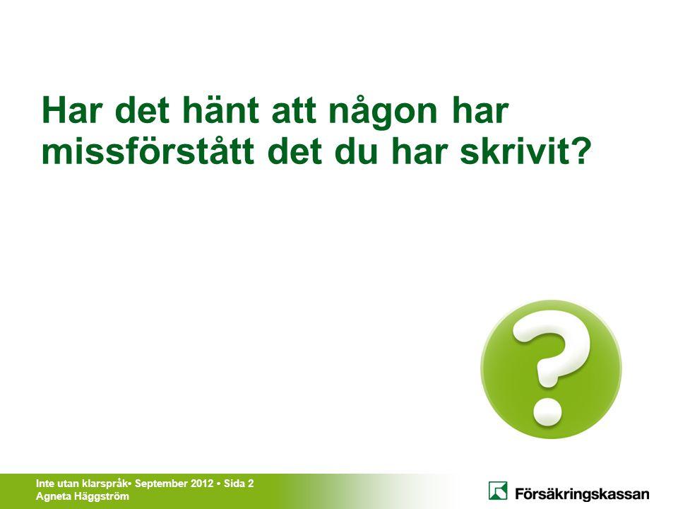 Inte utan klarspråk• September 2012 • Sida 3 Agneta Häggström Det här ska jag prata om • Varför behövs klarspråk.