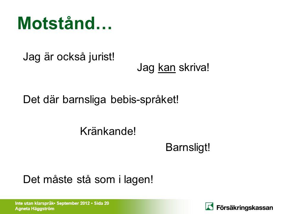 Inte utan klarspråk• September 2012 • Sida 20 Agneta Häggström Motstånd… Jag är också jurist! Jag kan skriva! Det där barnsliga bebis-språket! Kränkan