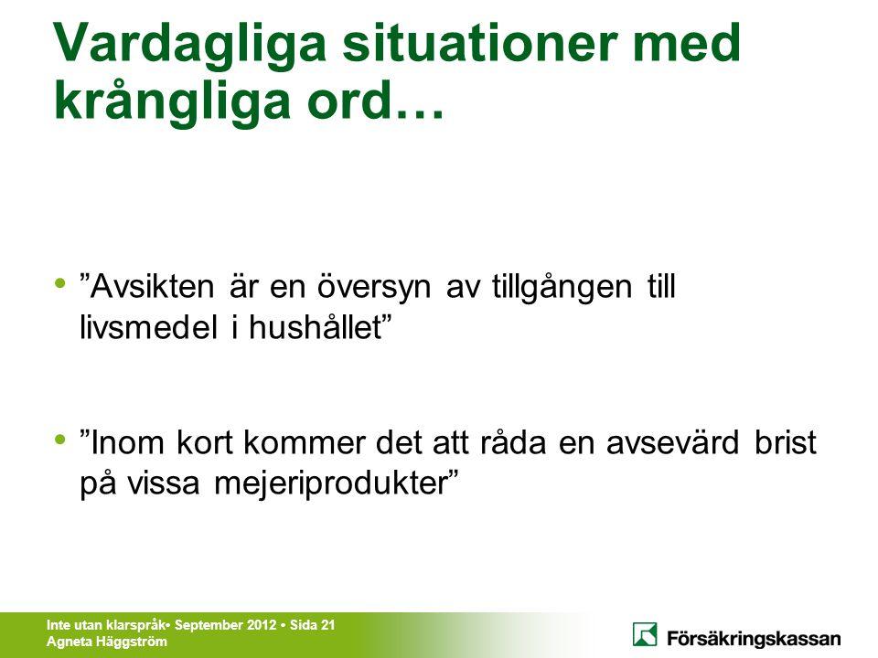 """Inte utan klarspråk• September 2012 • Sida 21 Agneta Häggström Vardagliga situationer med krångliga ord… • """"Avsikten är en översyn av tillgången till"""