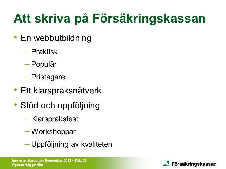 Inte utan klarspråk• September 2012 • Sida 22 Agneta Häggström Att skriva på Försäkringskassan • En webbutbildning – Praktisk – Populär – Pristagare •