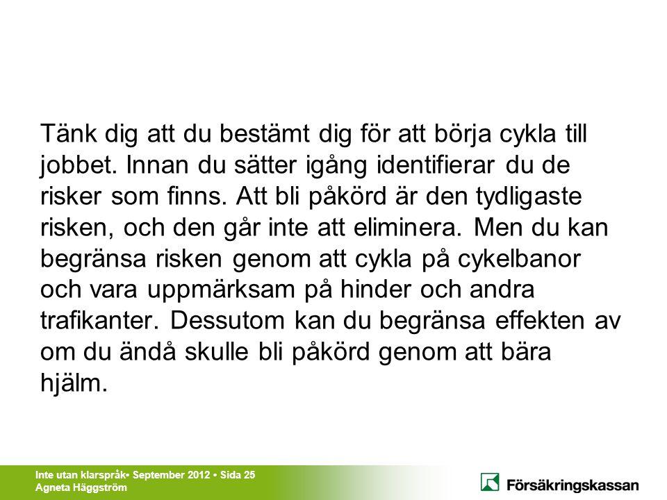 Inte utan klarspråk• September 2012 • Sida 25 Agneta Häggström Tänk dig att du bestämt dig för att börja cykla till jobbet. Innan du sätter igång iden