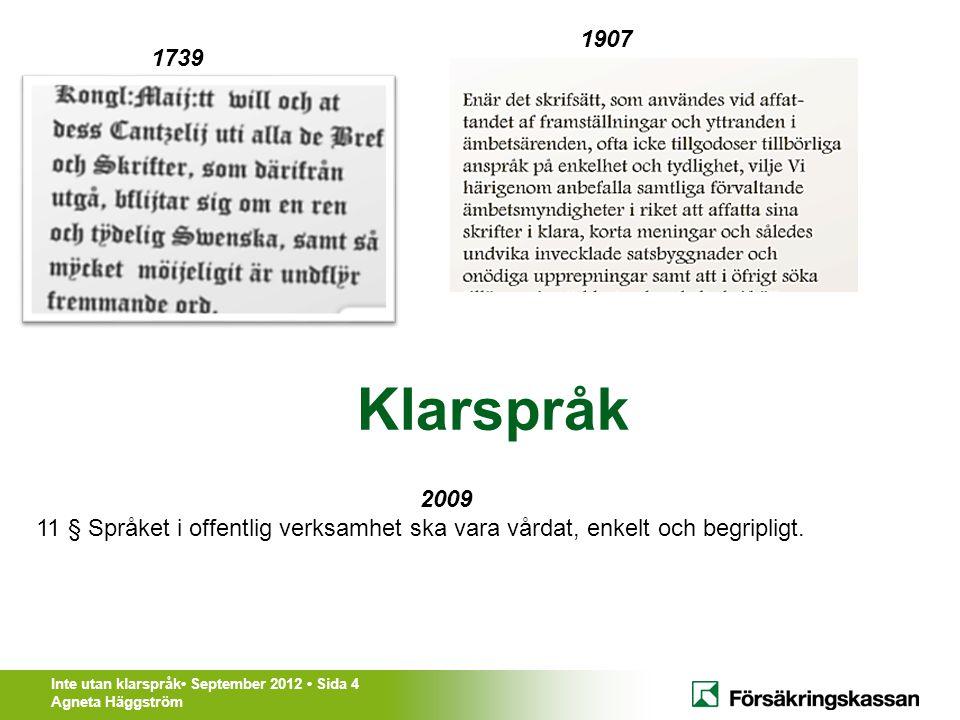Inte utan klarspråk• September 2012 • Sida 4 Agneta Häggström Klarspråk 2009 11 § Språket i offentlig verksamhet ska vara vårdat, enkelt och begriplig