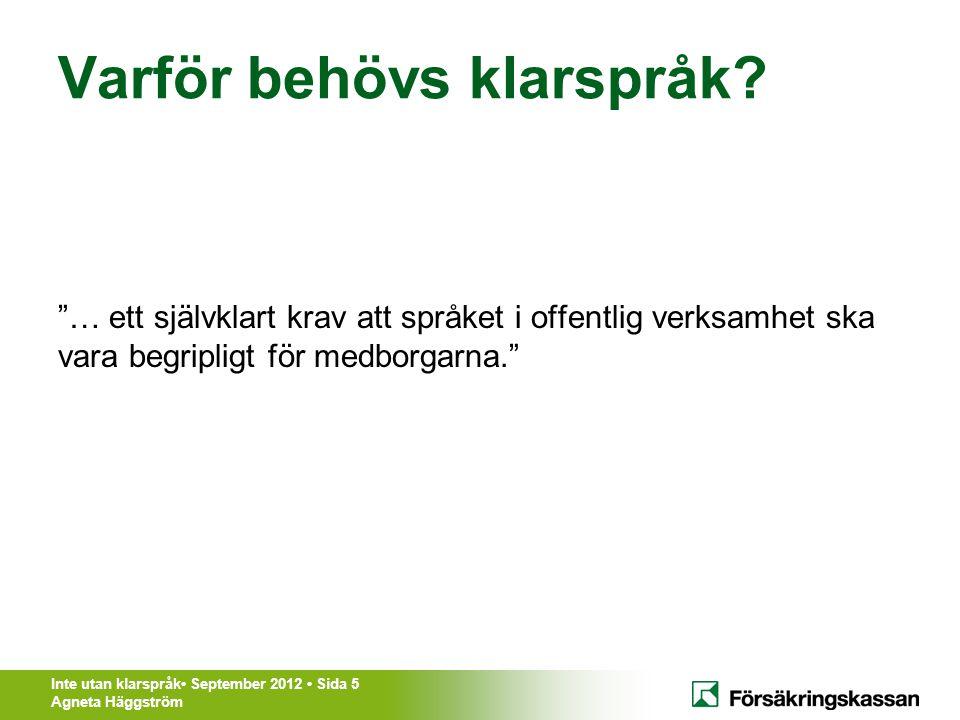 Inte utan klarspråk• September 2012 • Sida 16 Agneta Häggström Strategier • Sätt upp mål – på kort sikt – på lång sikt • Förankra i hela organisationen – Ledning – Chefer – Alla medarbetare som skriver • Var konkret!