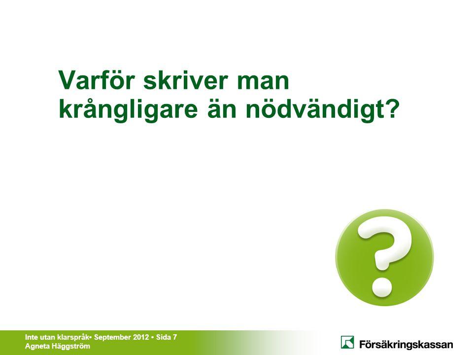 Inte utan klarspråk• September 2012 • Sida 18 Agneta Häggström Praktiska tips • Vad hela organisationen kan göra: – Styra mot klarspråk, t.ex.