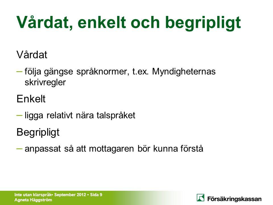 Inte utan klarspråk• September 2012 • Sida 9 Agneta Häggström Vårdat, enkelt och begripligt Vårdat – följa gängse språknormer, t.ex. Myndigheternas sk