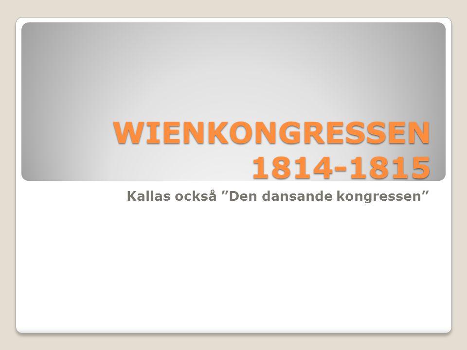 "WIENKONGRESSEN 1814-1815 Kallas också ""Den dansande kongressen"""