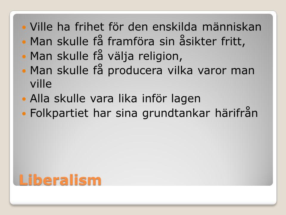Liberalism  Ville ha frihet för den enskilda människan  Man skulle få framföra sin åsikter fritt,  Man skulle få välja religion,  Man skulle få pr