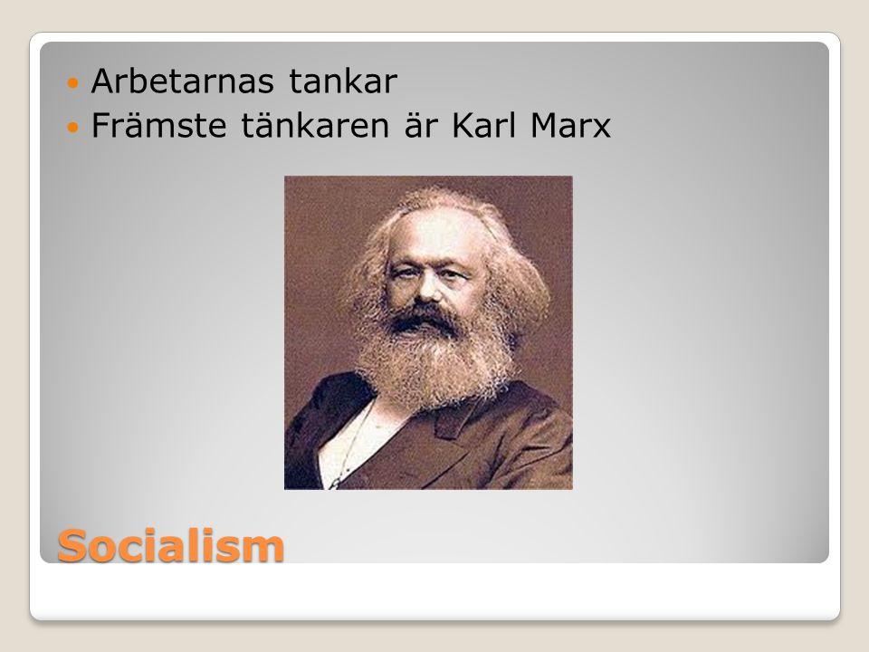 Socialism  Arbetarnas tankar  Främste tänkaren är Karl Marx