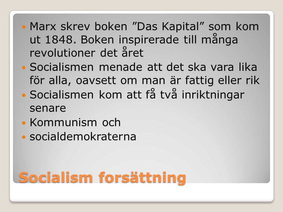 """Socialism forsättning  Marx skrev boken """"Das Kapital"""" som kom ut 1848. Boken inspirerade till många revolutioner det året  Socialismen menade att de"""