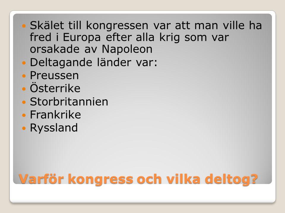 Varför kongress och vilka deltog?  Skälet till kongressen var att man ville ha fred i Europa efter alla krig som var orsakade av Napoleon  Deltagand
