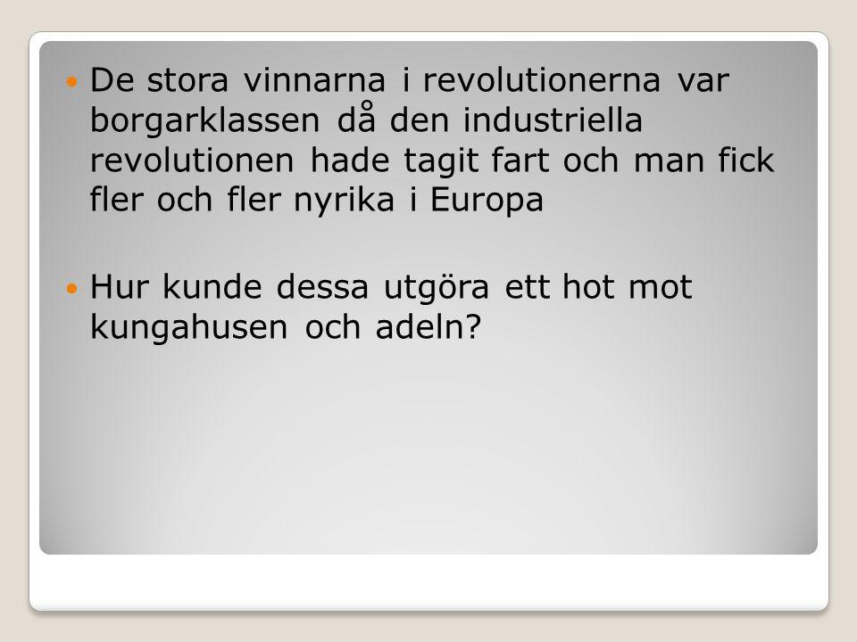  De stora vinnarna i revolutionerna var borgarklassen då den industriella revolutionen hade tagit fart och man fick fler och fler nyrika i Europa  H