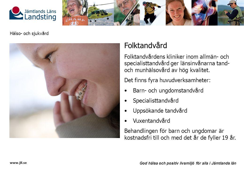 www.jll.se God hälsa och positiv livsmiljö för alla i Jämtlands län Hälso- och sjukvård Folktandvård Folktandvårdens kliniker inom allmän- och special