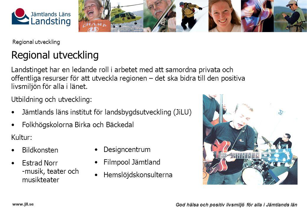 www.jll.se God hälsa och positiv livsmiljö för alla i Jämtlands län Regional utveckling Landstinget har en ledande roll i arbetet med att samordna pri