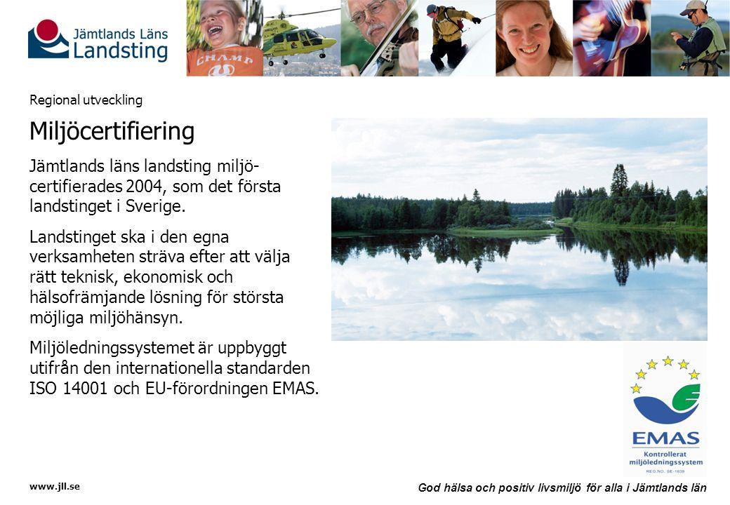 www.jll.se God hälsa och positiv livsmiljö för alla i Jämtlands län Regional utveckling Miljöcertifiering Jämtlands läns landsting miljö- certifierade