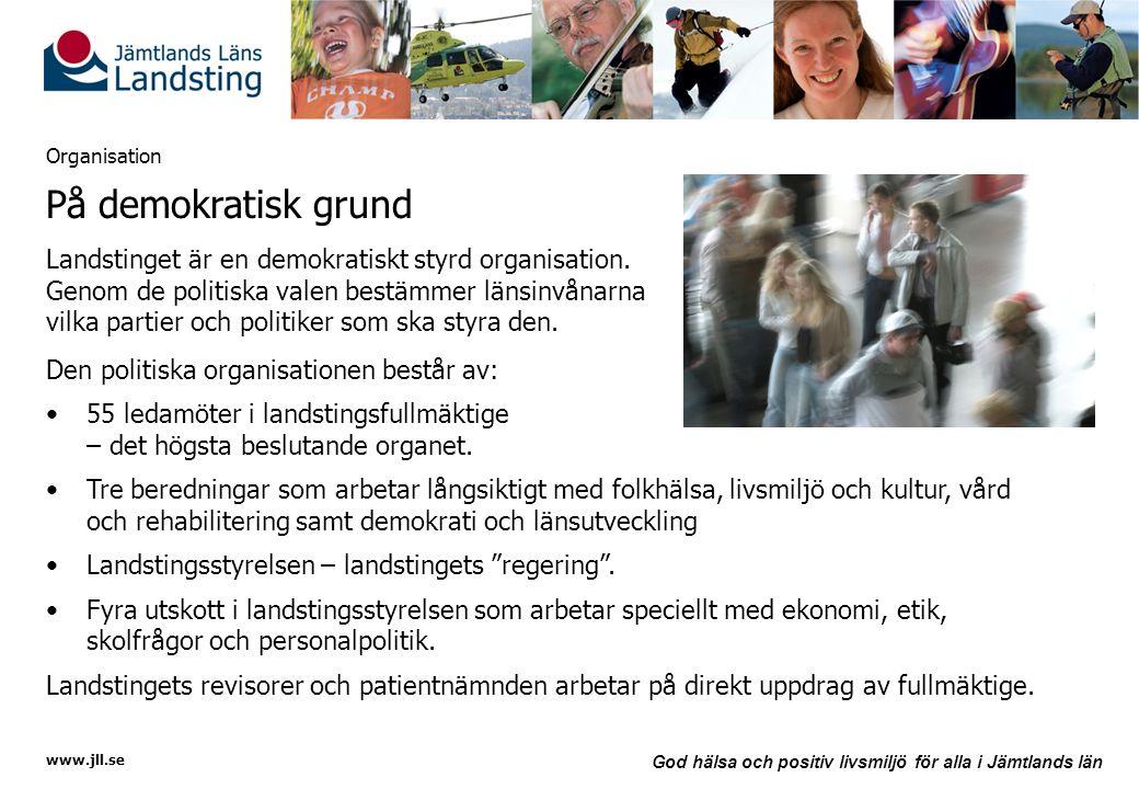 www.jll.se God hälsa och positiv livsmiljö för alla i Jämtlands län Organisation På demokratisk grund Landstinget är en demokratiskt styrd organisatio