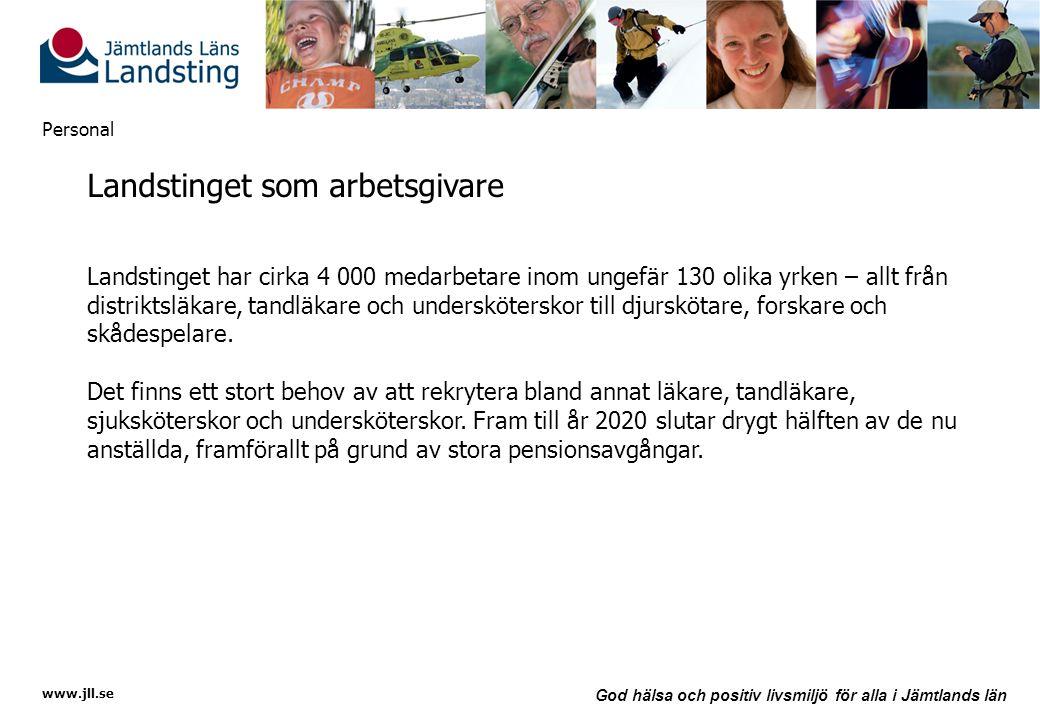 www.jll.se God hälsa och positiv livsmiljö för alla i Jämtlands län Personal Landstinget som arbetsgivare Landstinget har cirka 4 000 medarbetare inom