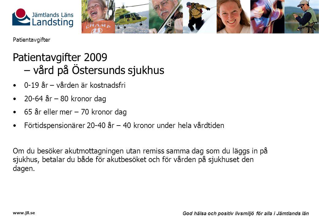 www.jll.se God hälsa och positiv livsmiljö för alla i Jämtlands län Patientavgifter Patientavgifter 2009 – vård på Östersunds sjukhus •0-19 år – vårde