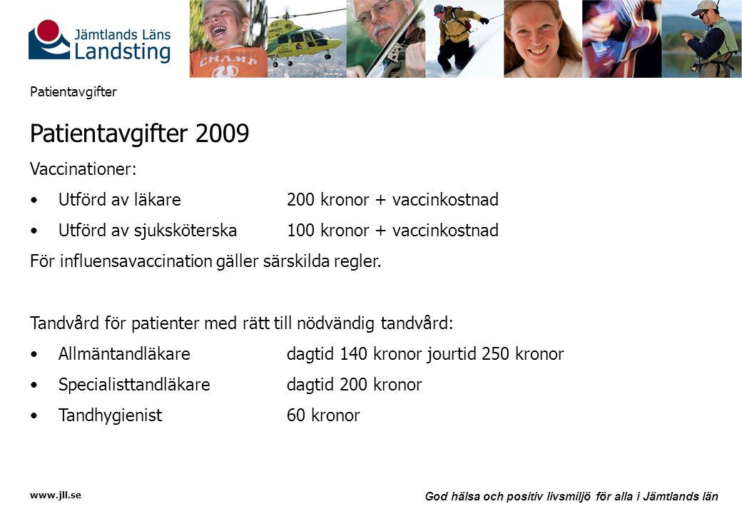 www.jll.se God hälsa och positiv livsmiljö för alla i Jämtlands län Patientavgifter Patientavgifter 2009 Vaccinationer: •Utförd av läkare 200 kronor +