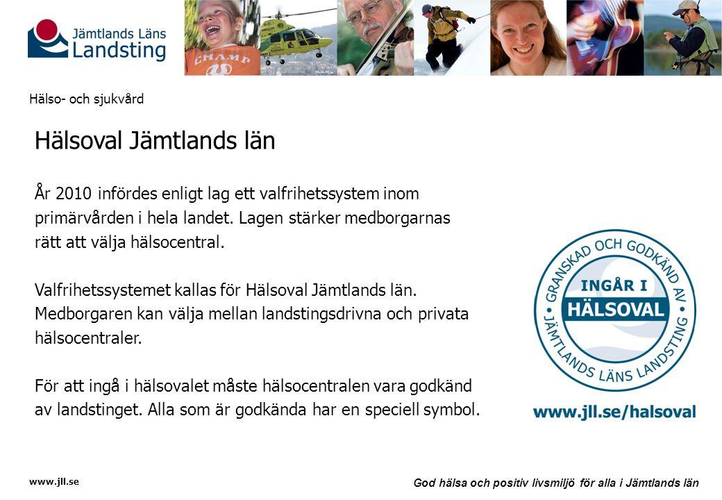 www.jll.se God hälsa och positiv livsmiljö för alla i Jämtlands län Hälso- och sjukvård Hälsoval Jämtlands län År 2010 infördes enligt lag ett valfrih