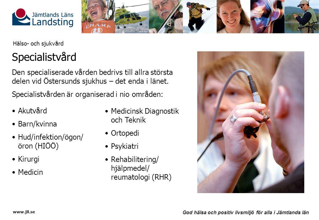 www.jll.se God hälsa och positiv livsmiljö för alla i Jämtlands län Hälso- och sjukvård Specialistvård Den specialiserade vården bedrivs till allra st