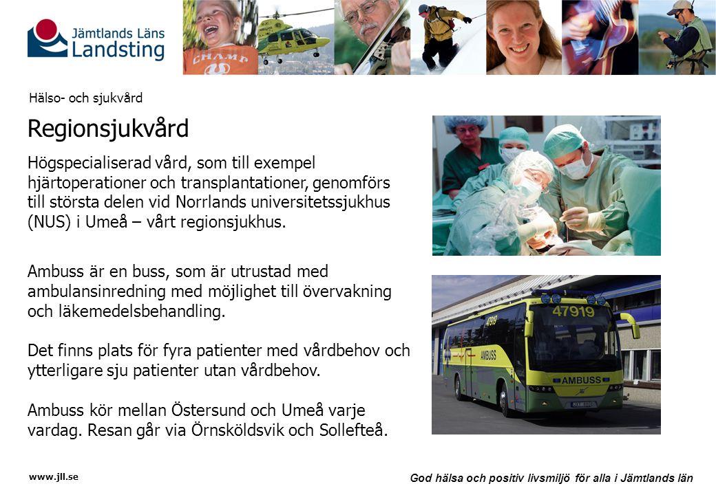 www.jll.se God hälsa och positiv livsmiljö för alla i Jämtlands län Hälso- och sjukvård Regionsjukvård Högspecialiserad vård, som till exempel hjärtop