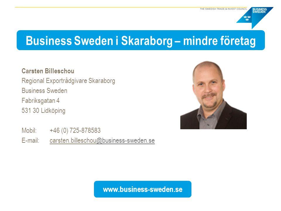 Business Sweden i Skaraborg – mindre företag www.business-sweden.se Carsten Billeschou Regional Exportrådgivare Skaraborg Business Sweden Fabriksgatan 4 531 30 Lidköping Mobil: +46 (0) 725-878583 E-mail: carsten.billeschou@business-sweden.se@business-sweden.se