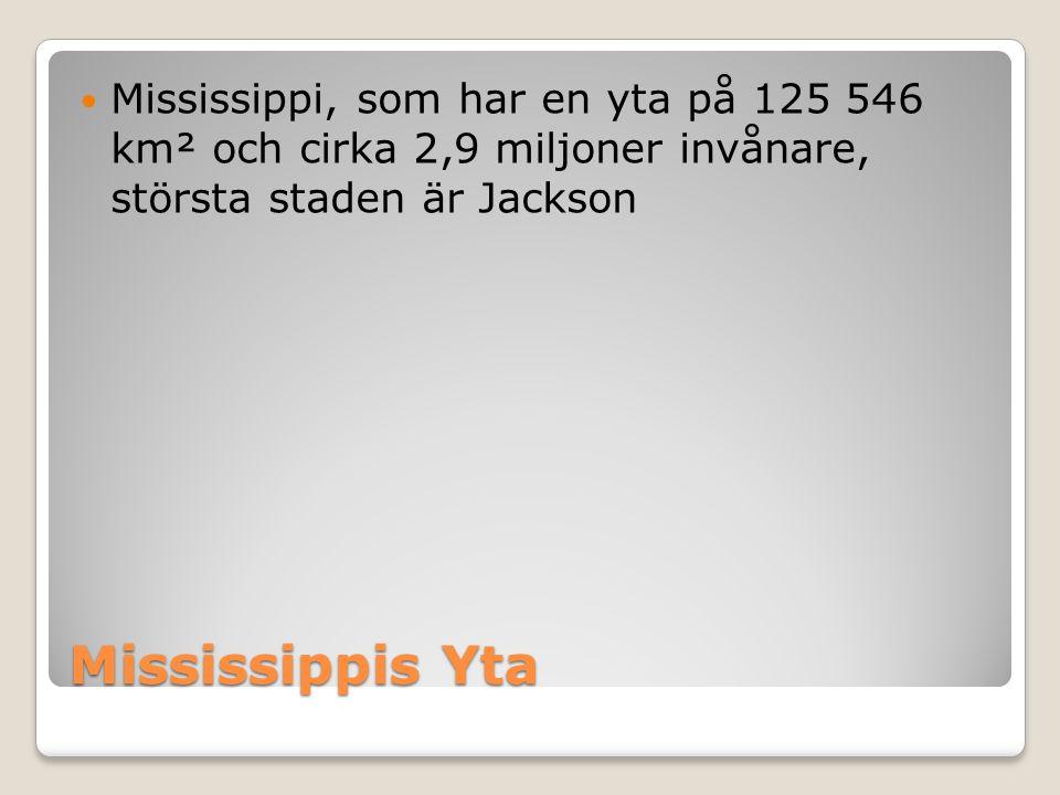 Mississippis Yta  Mississippi, som har en yta på 125 546 km² och cirka 2,9 miljoner invånare, största staden är Jackson