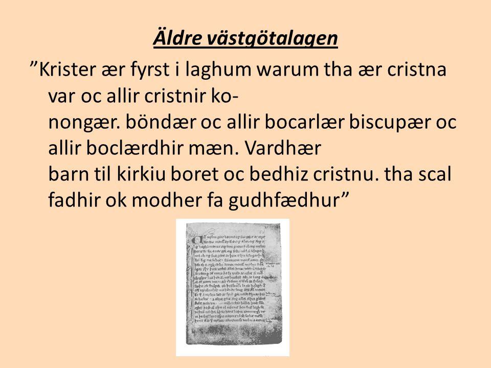 """Äldre västgötalagen """"Krister ær fyrst i laghum warum tha ær cristna var oc allir cristnir ko- nongær. böndær oc allir bocarlær biscupær oc allir boclæ"""