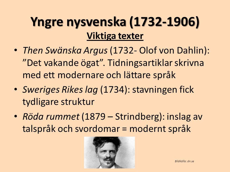 """Yngre nysvenska (1732-1906) Viktiga texter • Then Swänska Argus (1732- Olof von Dahlin): """"Det vakande ögat"""". Tidningsartiklar skrivna med ett modernar"""