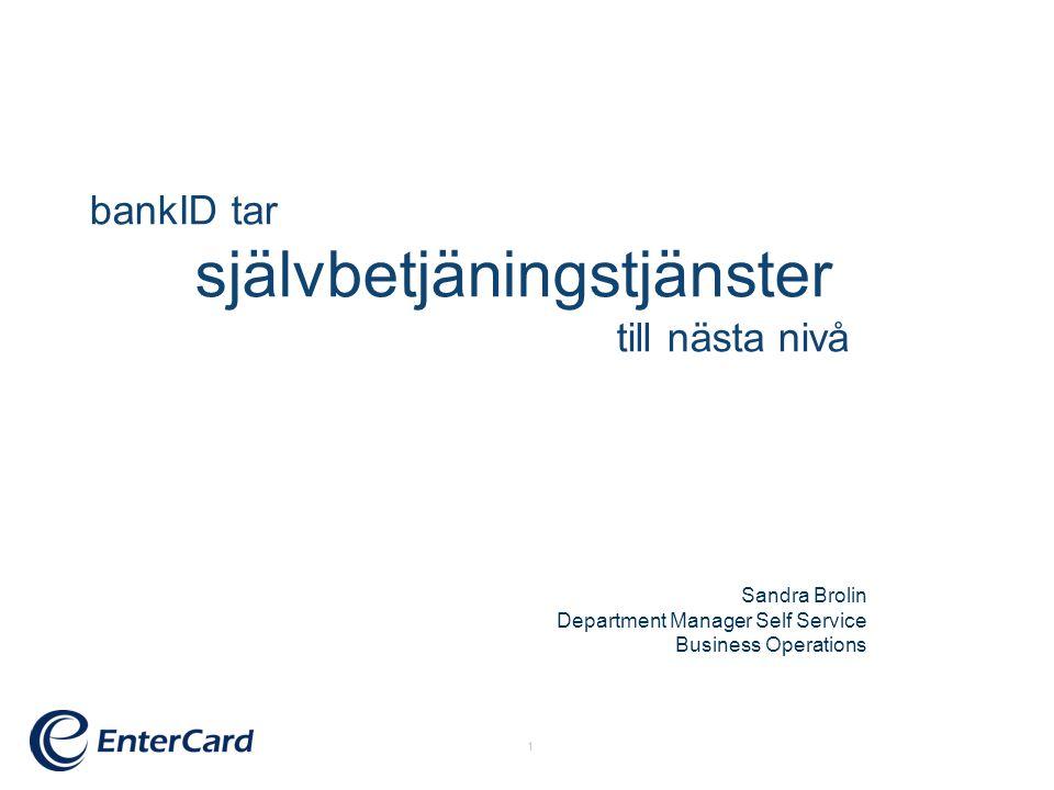 1 bankID tar självbetjäningstjänster till nästa nivå Sandra Brolin Department Manager Self Service Business Operations
