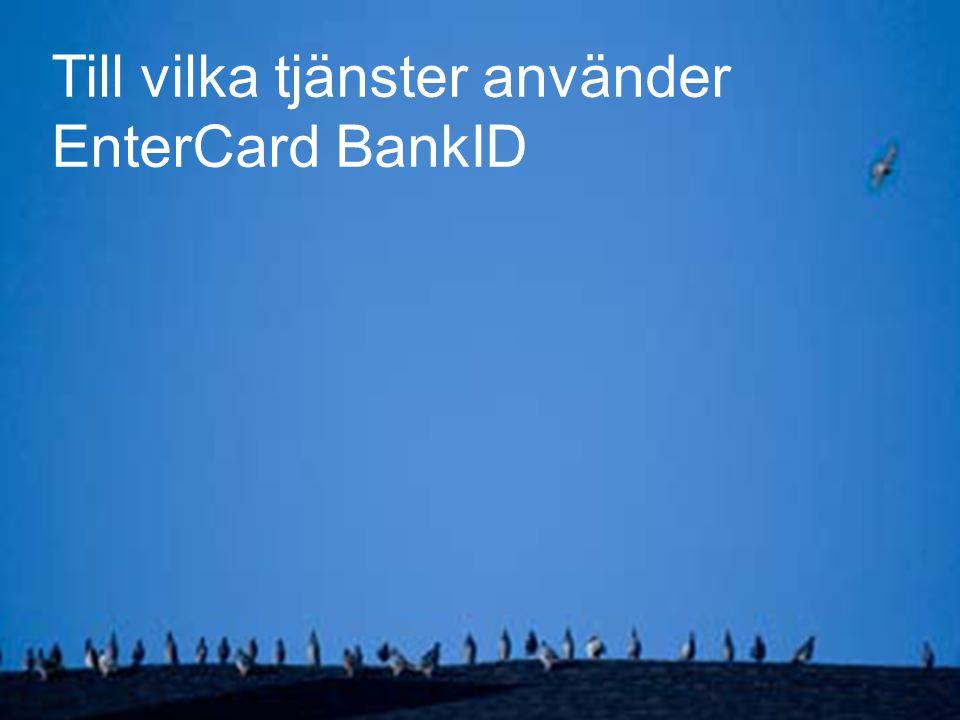 © EnterCard, 13 November 200712 Till vilka tjänster använder EnterCard BankID