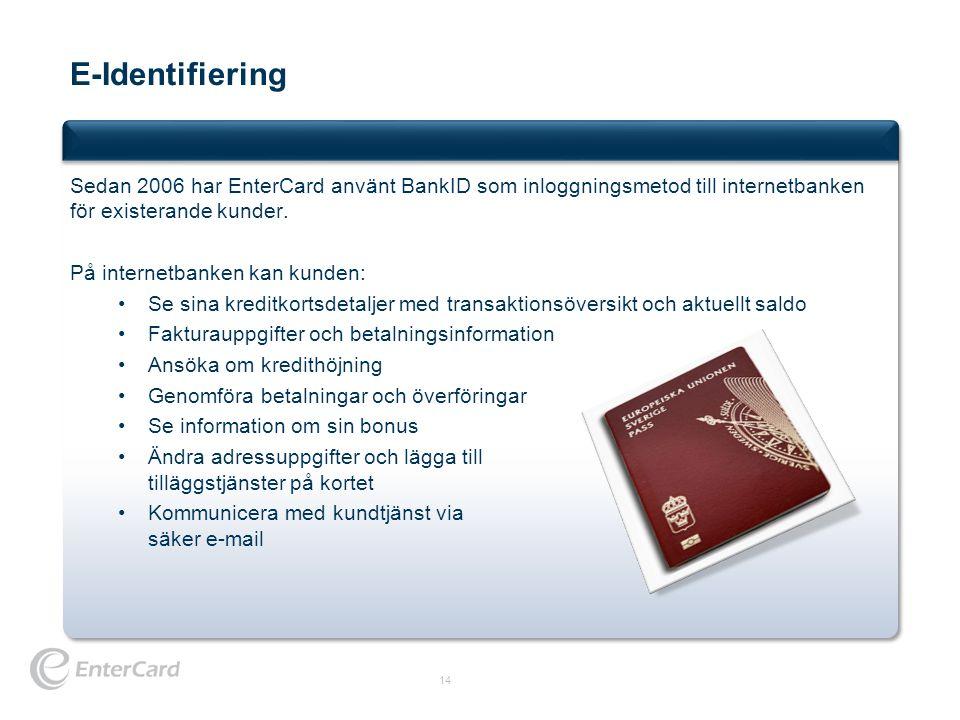 E-Identifiering 14 Sedan 2006 har EnterCard använt BankID som inloggningsmetod till internetbanken för existerande kunder. På internetbanken kan kunde