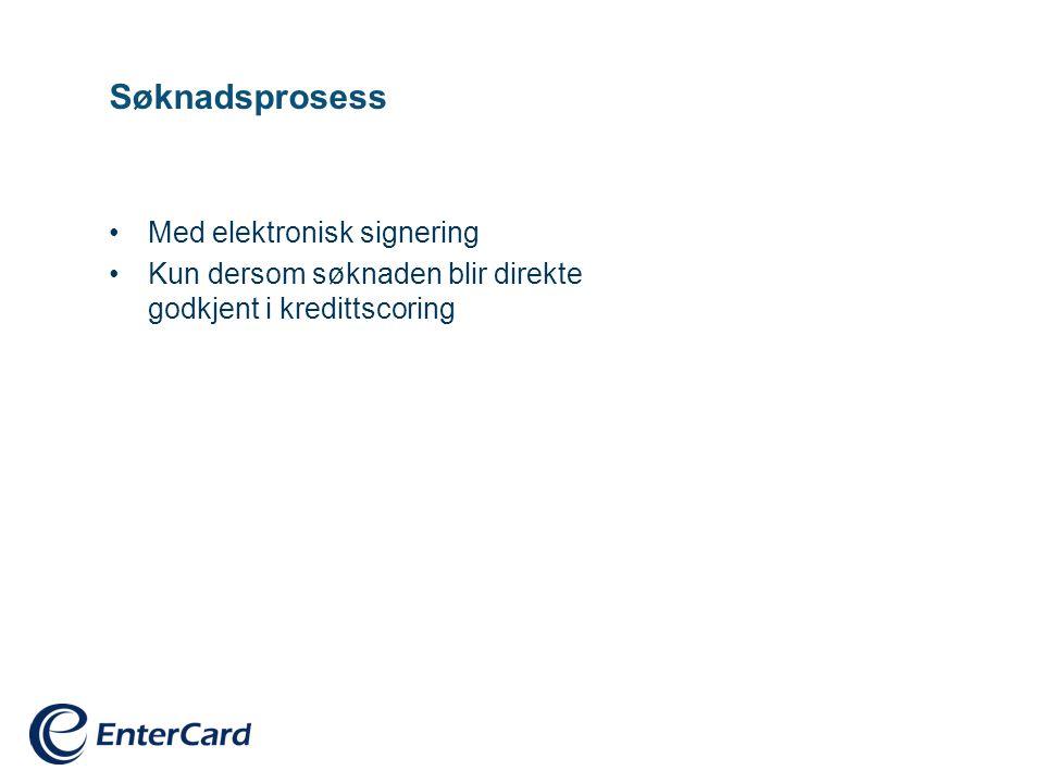 Søknadsprosess •Med elektronisk signering •Kun dersom søknaden blir direkte godkjent i kredittscoring