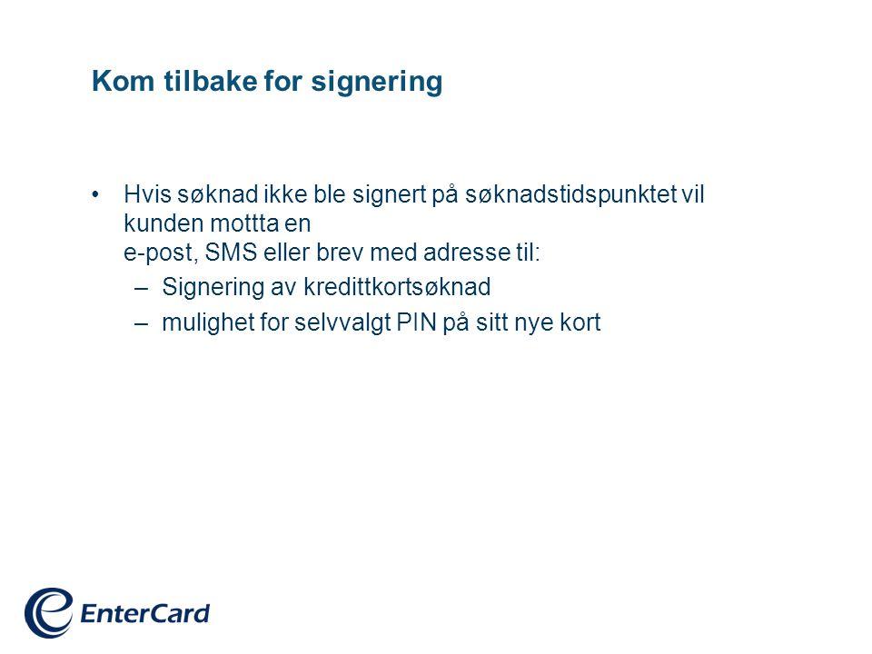 Kom tilbake for signering •Hvis søknad ikke ble signert på søknadstidspunktet vil kunden mottta en e-post, SMS eller brev med adresse til: –Signering