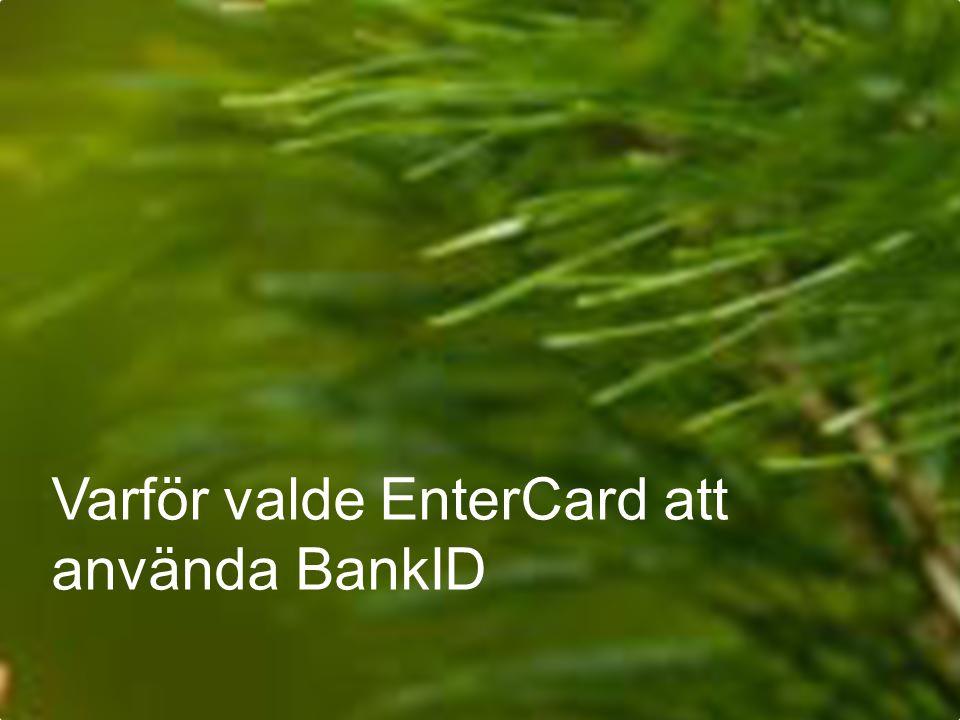 © EnterCard, 09 November 20077 Varför valde EnterCard att använda BankID