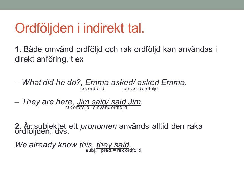Ordföljden i indirekt tal. 1. Både omvänd ordföljd och rak ordföljd kan användas i direkt anföring, t ex – What did he do?, Emma asked/ asked Emma. ra