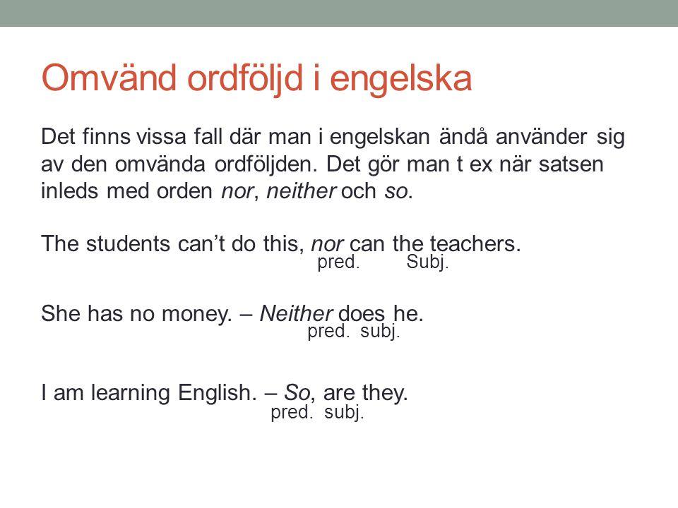 Omvänd ordföljd i engelska Det finns vissa fall där man i engelskan ändå använder sig av den omvända ordföljden. Det gör man t ex när satsen inleds me