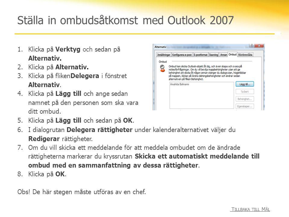 Ställa in ombudsåtkomst med Outlook 2007 1.Klicka på Verktyg och sedan på Alternativ. 2.Klicka på Alternativ. 3.Klicka på flikenDelegera i fönstret Al