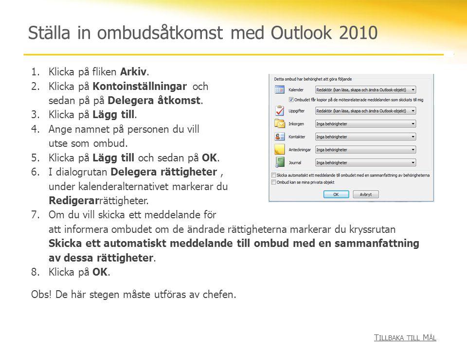 Ställa in ombudsåtkomst med Outlook 2010 1.Klicka på fliken Arkiv. 2.Klicka på Kontoinställningar och sedan på på Delegera åtkomst. 3.Klicka på Lägg t