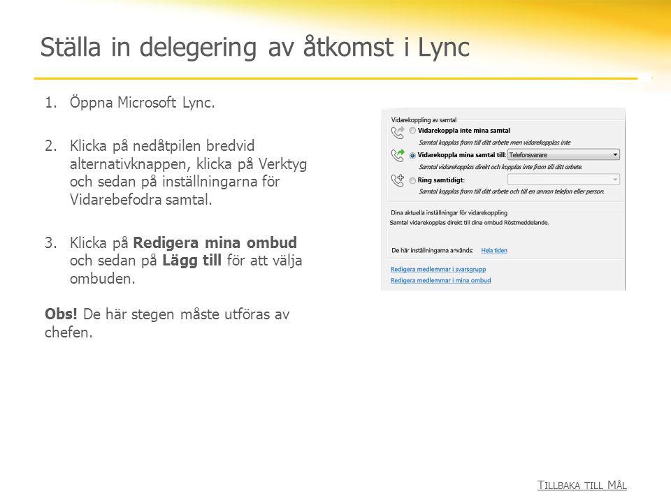 Ställa in delegering av åtkomst i Lync 1.Öppna Microsoft Lync. 2.Klicka på nedåtpilen bredvid alternativknappen, klicka på Verktyg och sedan på instäl