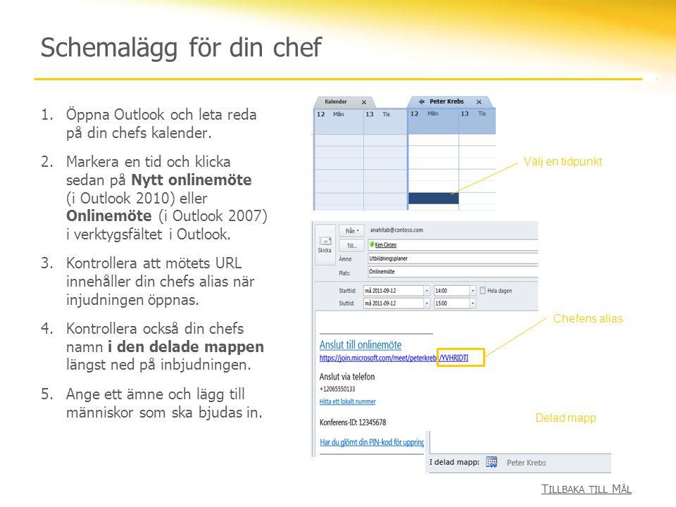 Schemalägg för din chef 1.Öppna Outlook och leta reda på din chefs kalender. 2.Markera en tid och klicka sedan på Nytt onlinemöte (i Outlook 2010) ell