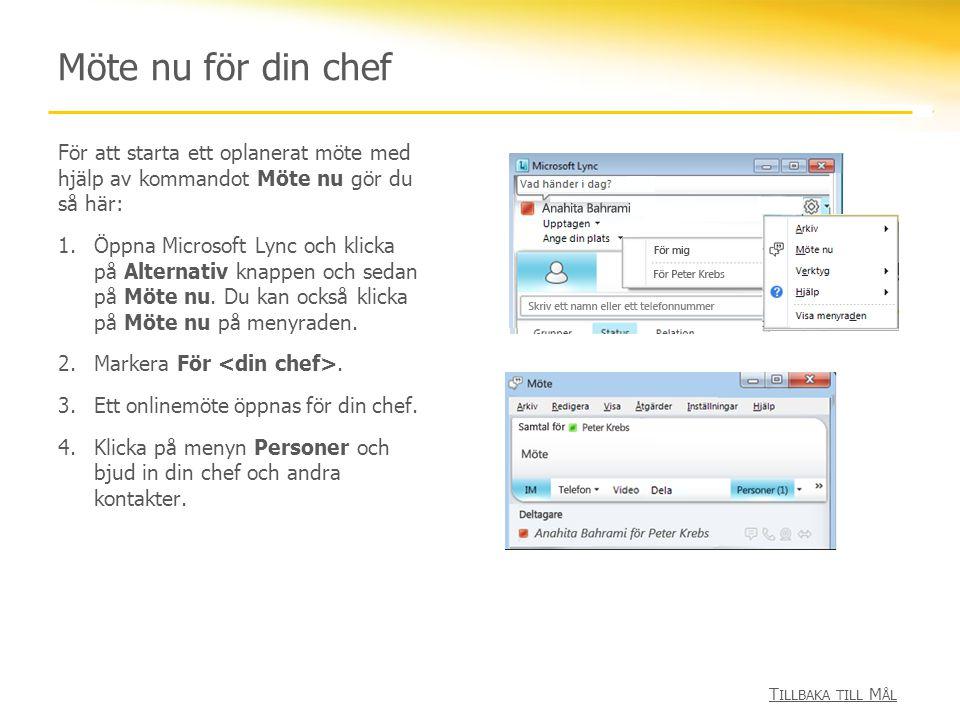 Möte nu för din chef För att starta ett oplanerat möte med hjälp av kommandot Möte nu gör du så här: 1.Öppna Microsoft Lync och klicka på Alternativ k