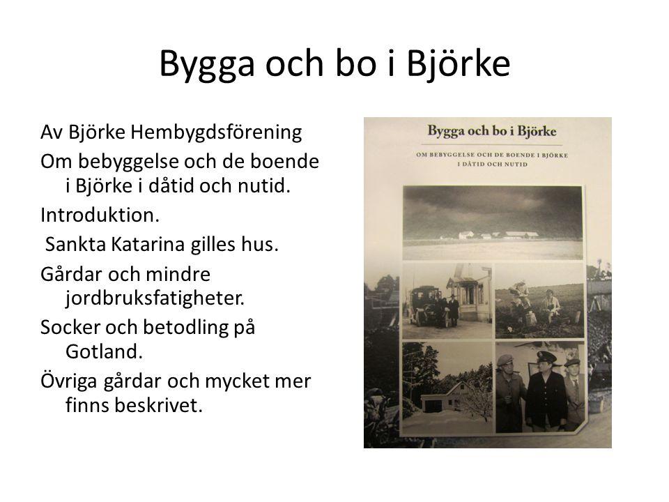 Bygga och bo i Björke Av Björke Hembygdsförening Om bebyggelse och de boende i Björke i dåtid och nutid. Introduktion. Sankta Katarina gilles hus. Går