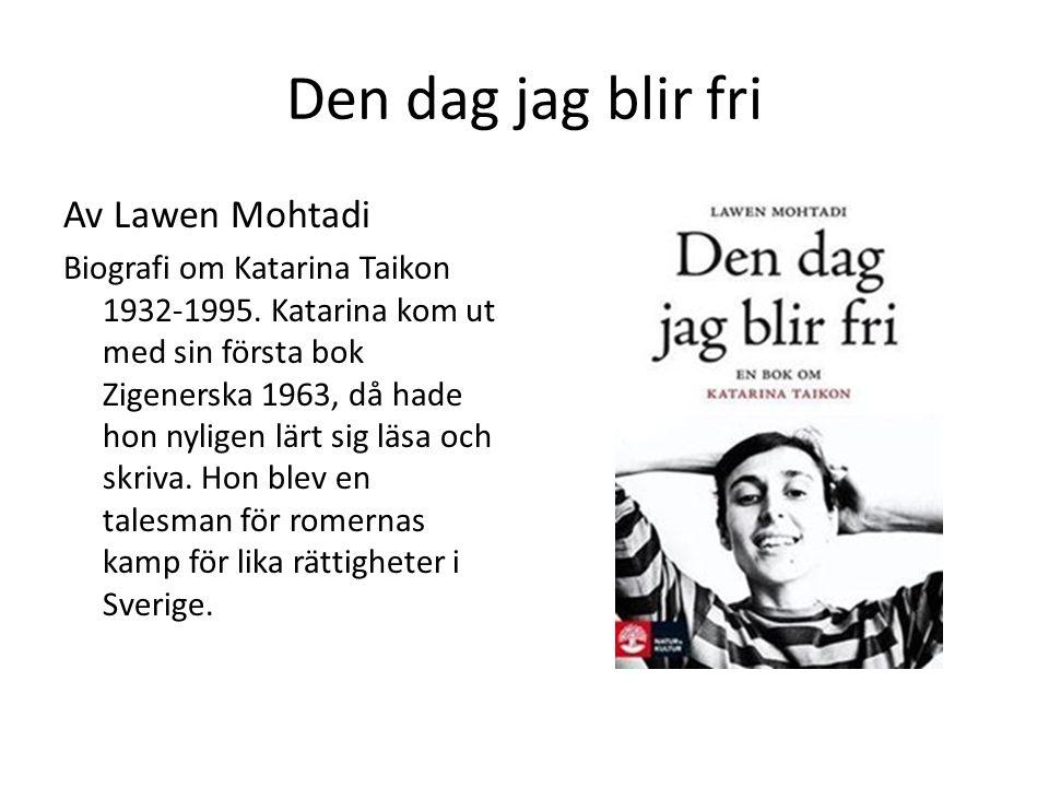 Den dag jag blir fri Av Lawen Mohtadi Biografi om Katarina Taikon 1932-1995. Katarina kom ut med sin första bok Zigenerska 1963, då hade hon nyligen l