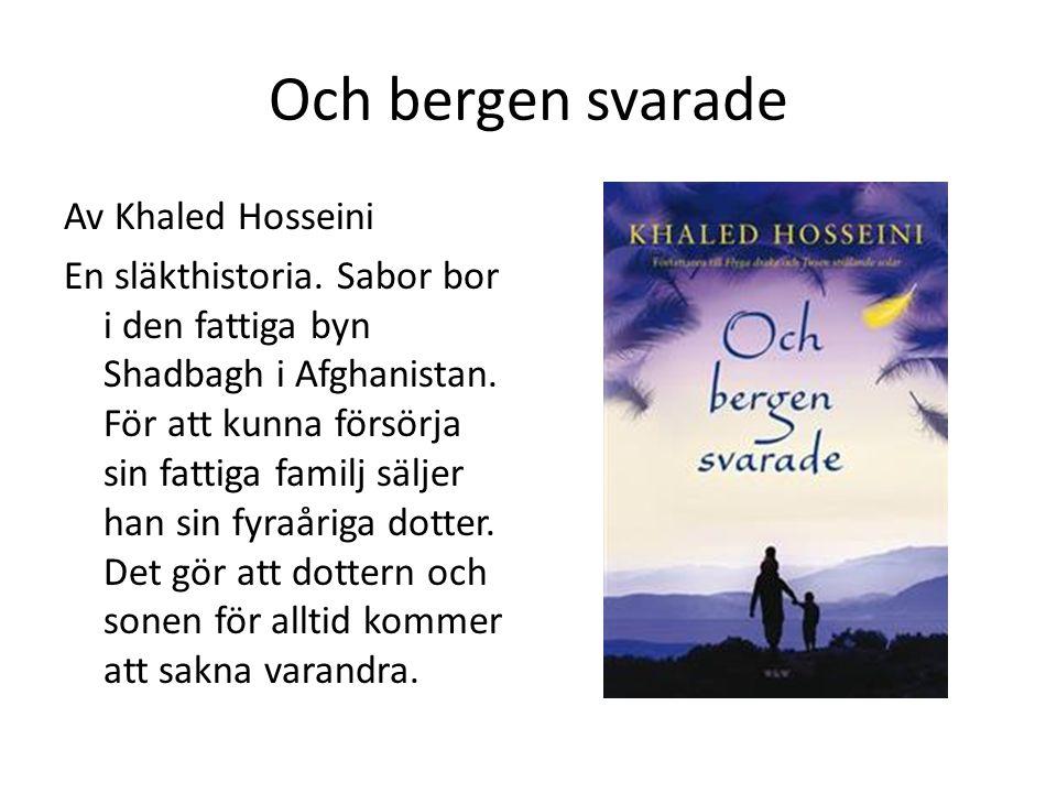 Och bergen svarade Av Khaled Hosseini En släkthistoria. Sabor bor i den fattiga byn Shadbagh i Afghanistan. För att kunna försörja sin fattiga familj