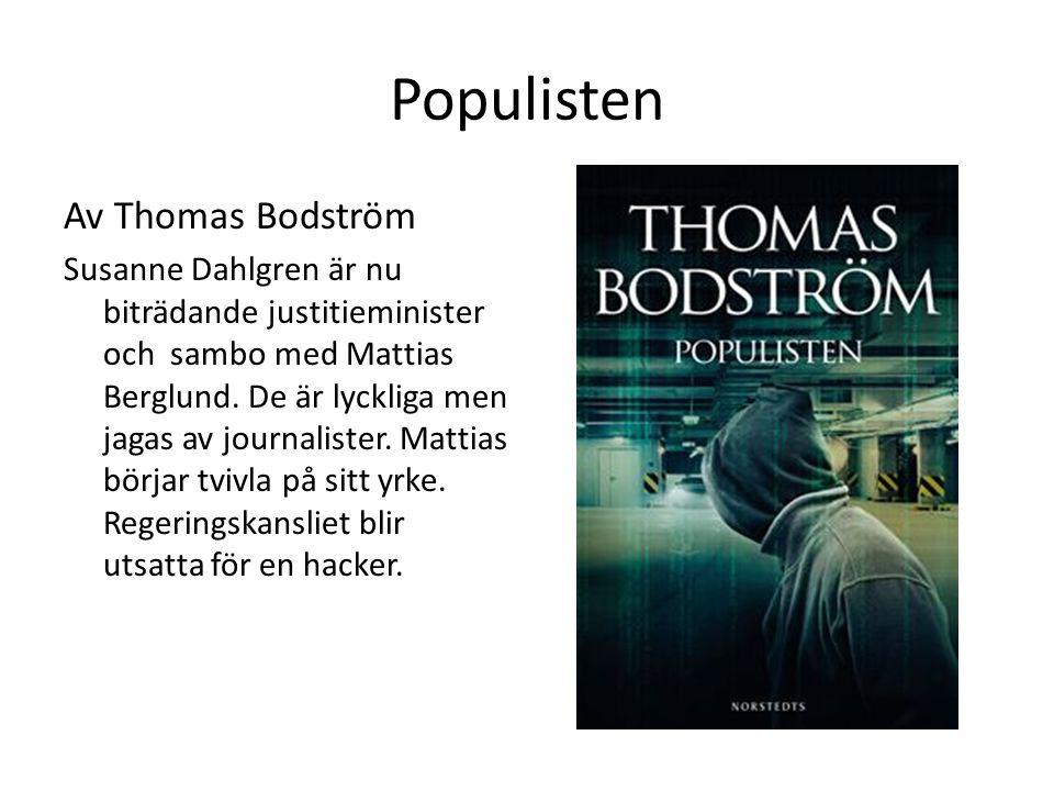 Populisten Av Thomas Bodström Susanne Dahlgren är nu biträdande justitieminister och sambo med Mattias Berglund. De är lyckliga men jagas av journalis