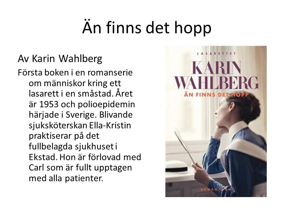 Än finns det hopp Av Karin Wahlberg Första boken i en romanserie om människor kring ett lasarett i en småstad. Året är 1953 och polioepidemin härjade