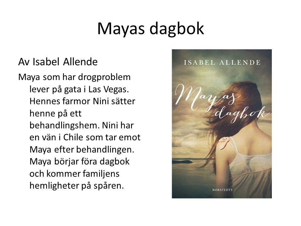 Mayas dagbok Av Isabel Allende Maya som har drogproblem lever på gata i Las Vegas. Hennes farmor Nini sätter henne på ett behandlingshem. Nini har en