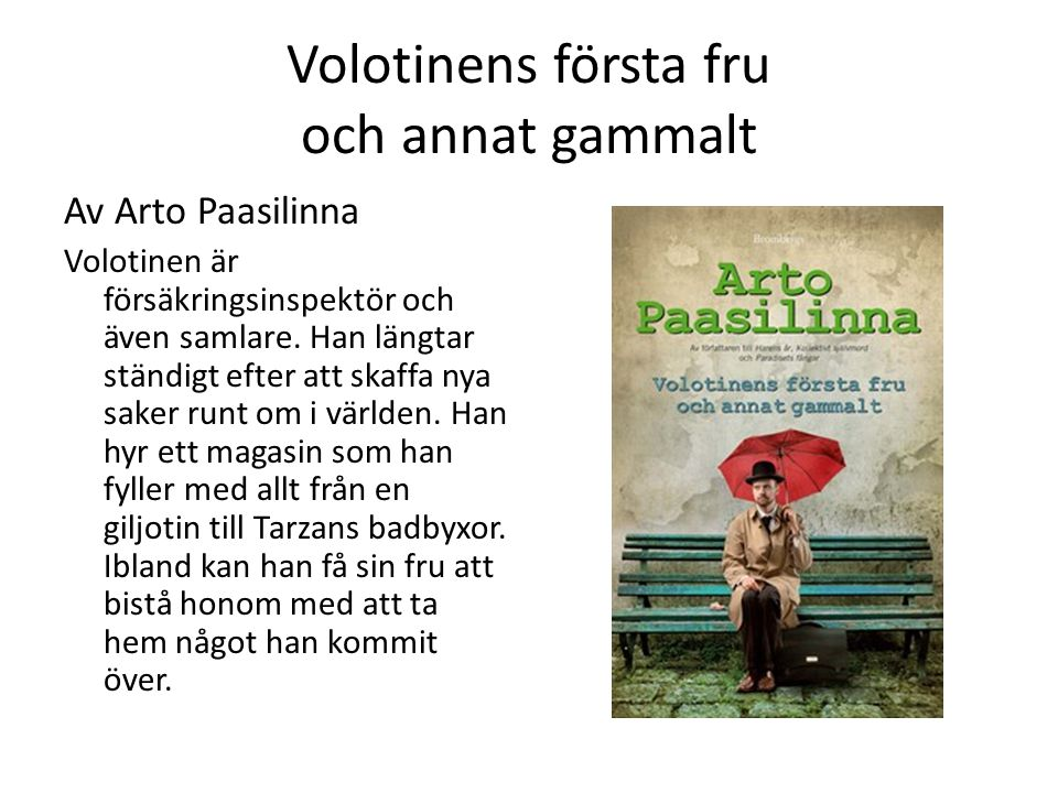 Volotinens första fru och annat gammalt Av Arto Paasilinna Volotinen är försäkringsinspektör och även samlare. Han längtar ständigt efter att skaffa n