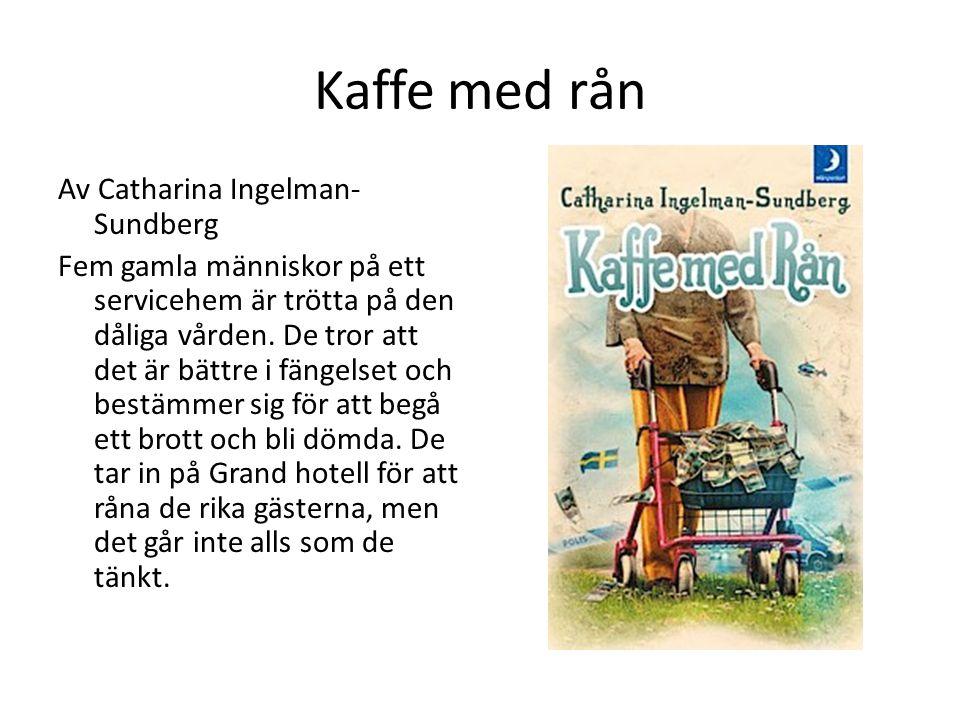 Kaffe med rån Av Catharina Ingelman- Sundberg Fem gamla människor på ett servicehem är trötta på den dåliga vården. De tror att det är bättre i fängel